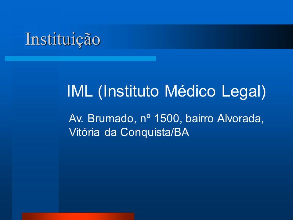 Instituição Av. Brumado, nº 1500, bairro Alvorada, Vitória da Conquista/BA IML (Instituto Médico Legal)