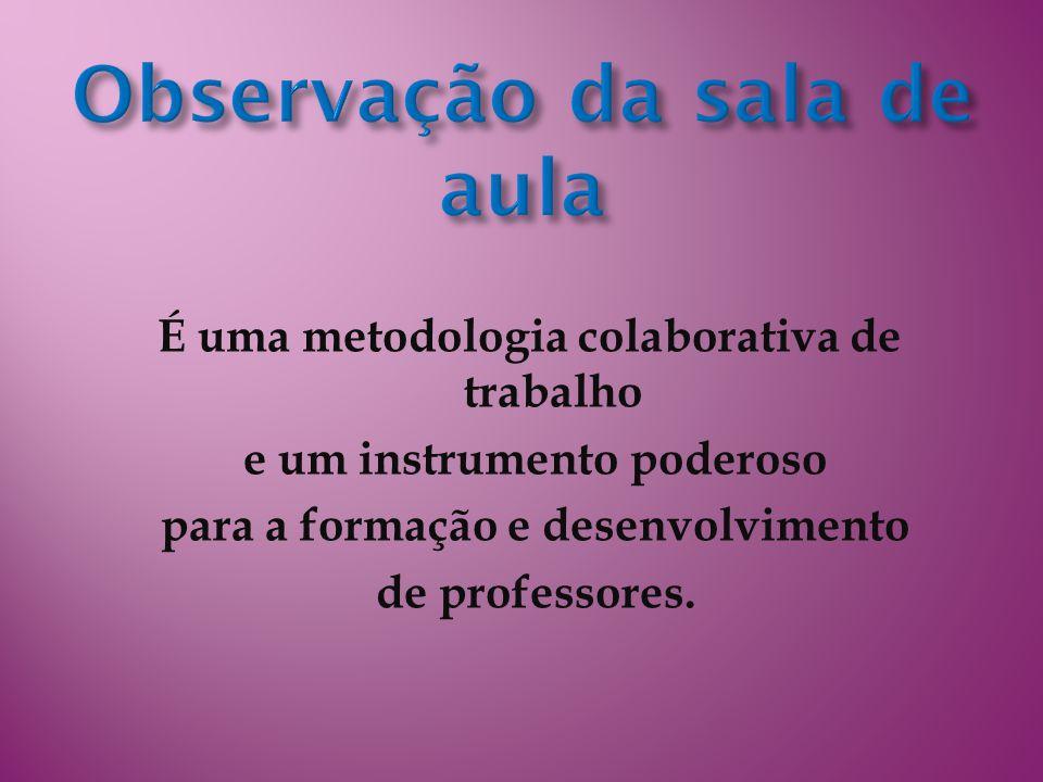 É uma metodologia colaborativa de trabalho e um instrumento poderoso para a formação e desenvolvimento de professores.