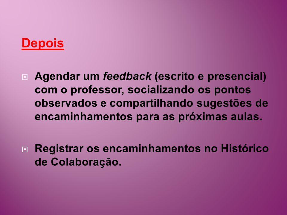 Depois Agendar um feedback (escrito e presencial) com o professor, socializando os pontos observados e compartilhando sugestões de encaminhamentos para as próximas aulas.