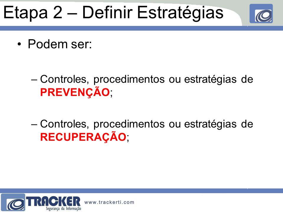 Estratégias de Prevenção Controles ou procedimentos mantidos rotineiramente; Que permitam a recuperação em caso de interrupção;