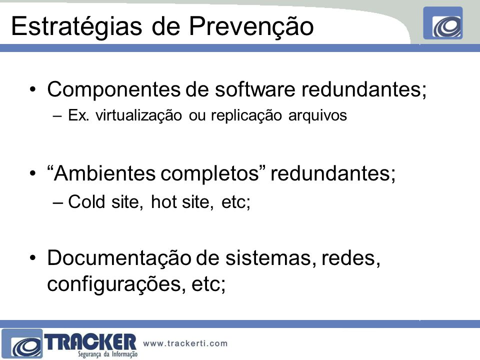 Estratégias de Prevenção Componentes de software redundantes; –Ex.