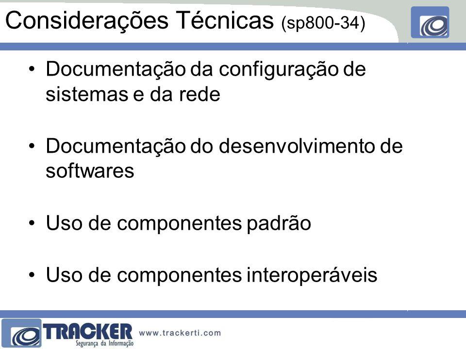 Considerações Técnicas (sp800-34) Documentação da configuração de sistemas e da rede Documentação do desenvolvimento de softwares Uso de componentes padrão Uso de componentes interoperáveis