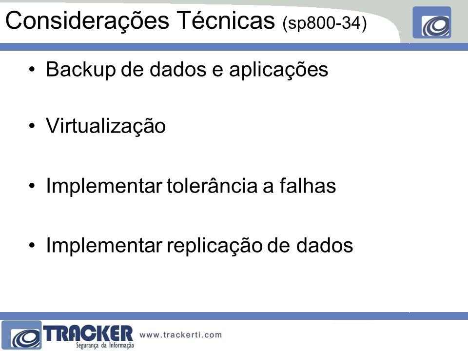Considerações Técnicas (sp800-34) Backup de dados e aplicações Virtualização Implementar tolerância a falhas Implementar replicação de dados