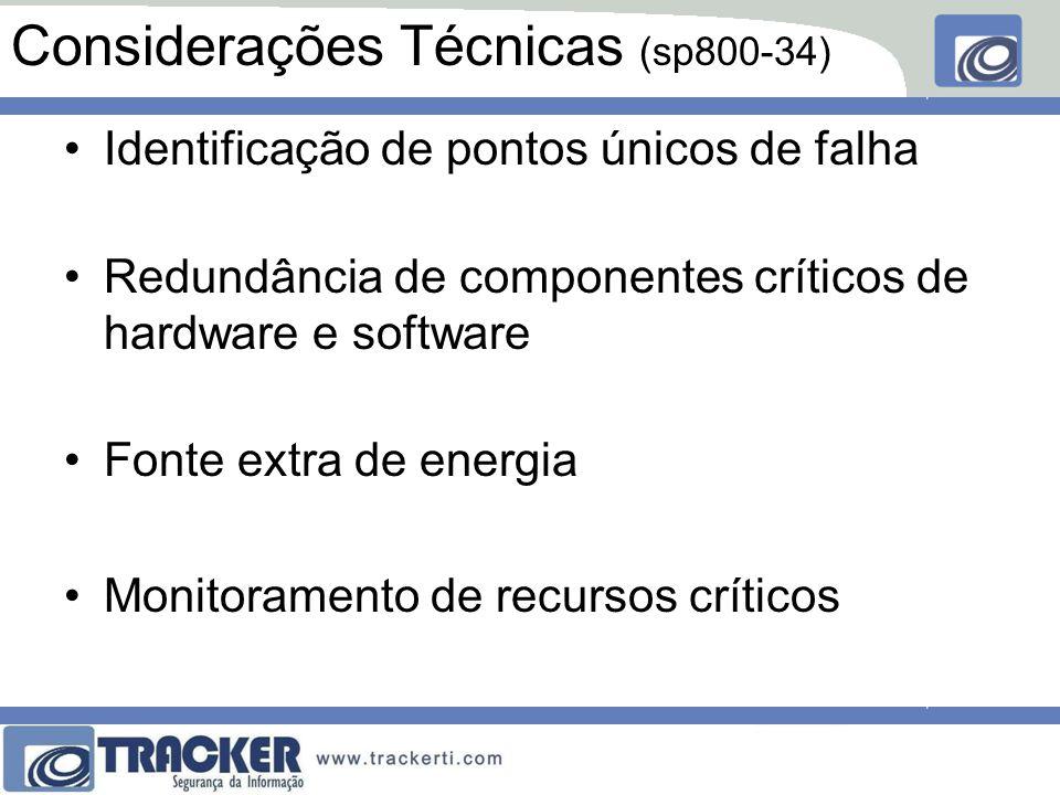 Considerações Técnicas (sp800-34) Identificação de pontos únicos de falha Redundância de componentes críticos de hardware e software Fonte extra de energia Monitoramento de recursos críticos