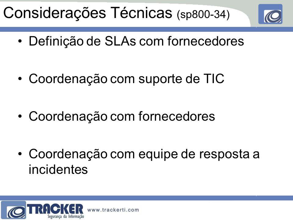 Considerações Técnicas (sp800-34) Definição de SLAs com fornecedores Coordenação com suporte de TIC Coordenação com fornecedores Coordenação com equipe de resposta a incidentes