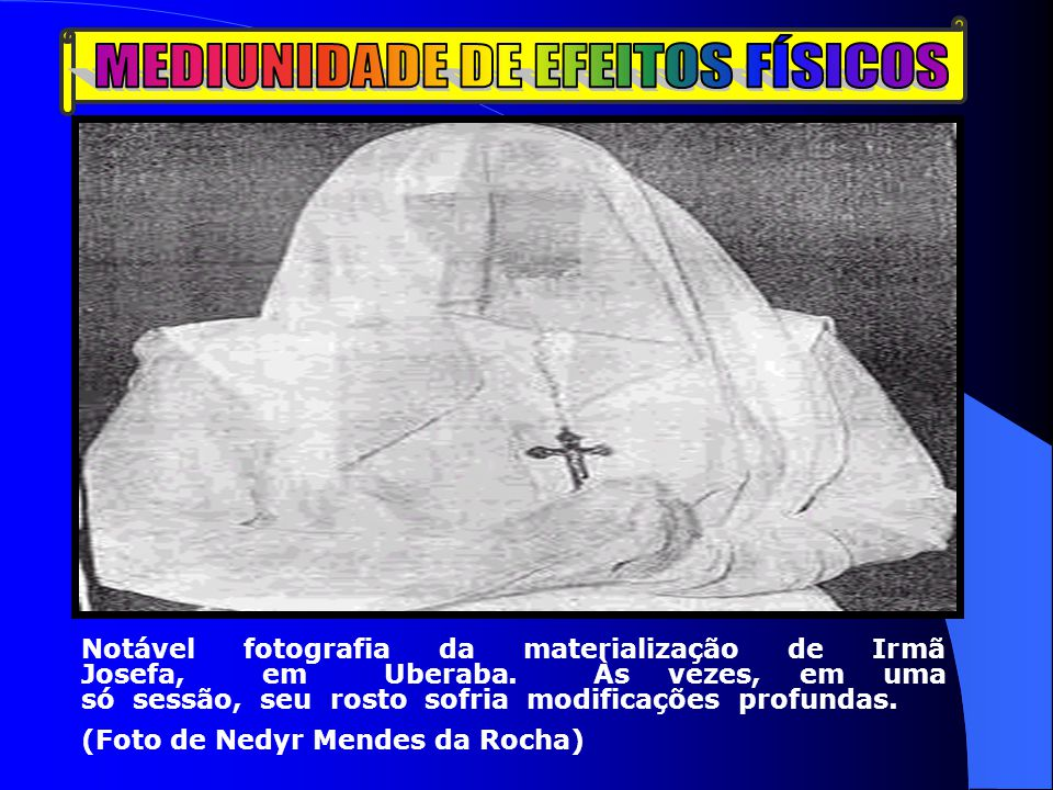 Notável fotografia da materialização de Irmã Josefa, em Uberaba. Às vezes, em uma só sessão, seu rosto sofria modificações profundas. (Foto de Nedyr M