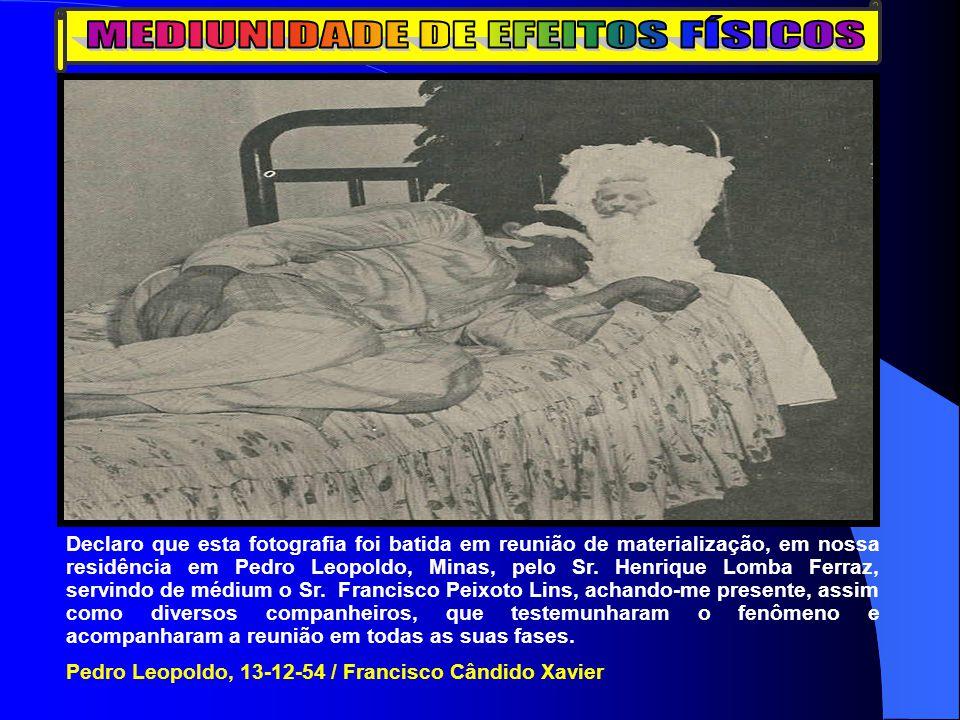 Declaro que esta fotografia foi batida em reunião de materialização, em nossa residência em Pedro Leopoldo, Minas, pelo Sr.