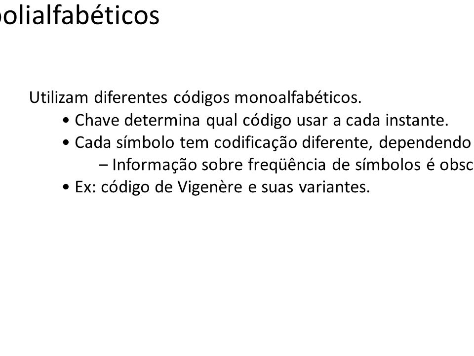 Códigos polialfabéticos Utilizam diferentes códigos monoalfabéticos. Chave determina qual código usar a cada instante. Cada símbolo tem codificação di