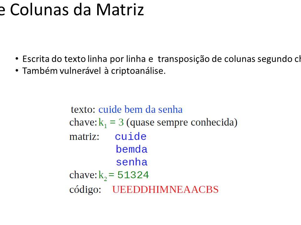 Transposição de Colunas da Matriz Escrita do texto linha por linha e transposição de colunas segundo chave k2. Também vulnerável à criptoanálise.