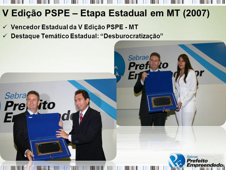 V Edição PSPE – Etapa Estadual em MT (2007) Vencedor Estadual da V Edição PSPE - MT Destaque Temático Estadual: Desburocratização