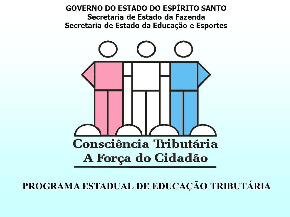 PROGRAMA ESTADUAL DE EDUCAÇÃO TRIBUTÁRIA GOVERNO DO ESTADO DO ESPÍRITO SANTO GOVERNO DO ESTADO DO ESPÍRITO SANTO Secretaria de Estado da Fazenda Secre