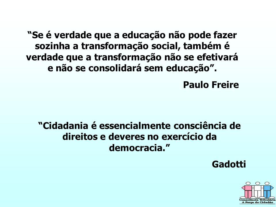 Se é verdade que a educação não pode fazer sozinha a transformação social, também é verdade que a transformação não se efetivará e não se consolidará sem educação.