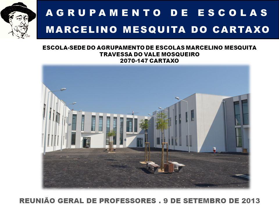 AGRUPAMENTO DE ESCOLAS MARCELINO MESQUITA DO CARTAXO REUNIÃO GERAL DE PROFESSORES. 9 DE SETEMBRO DE 2013 ESCOLA-SEDE DO AGRUPAMENTO DE ESCOLAS MARCELI