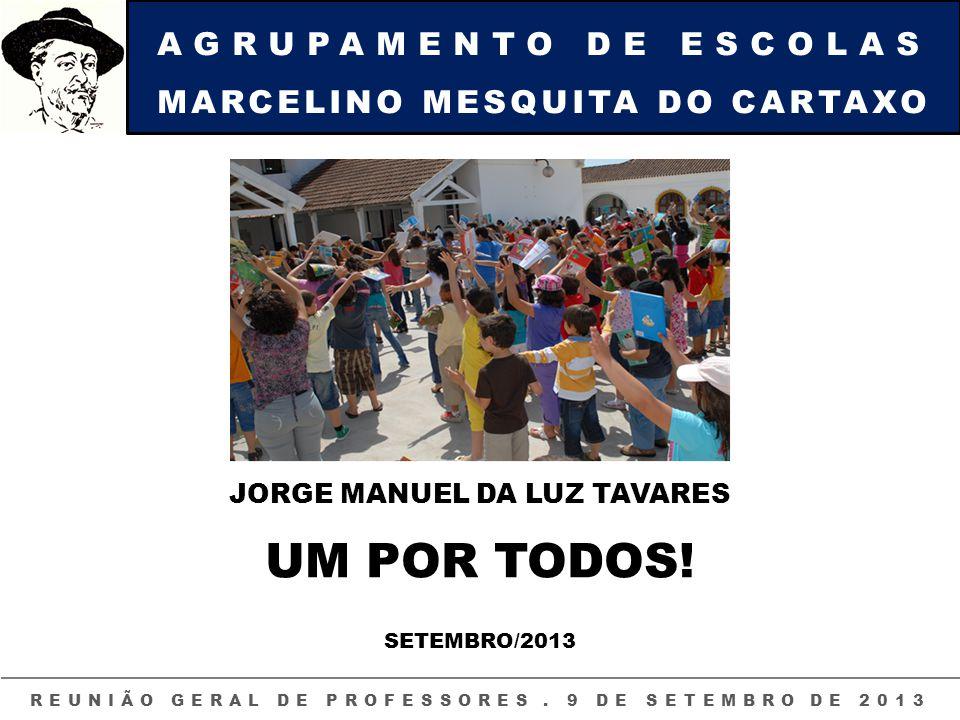 AGRUPAMENTO DE ESCOLAS MARCELINO MESQUITA DO CARTAXO REUNIÃO GERAL DE PROFESSORES. 9 DE SETEMBRO DE 2013 JORGE MANUEL DA LUZ TAVARES UM POR TODOS! SET