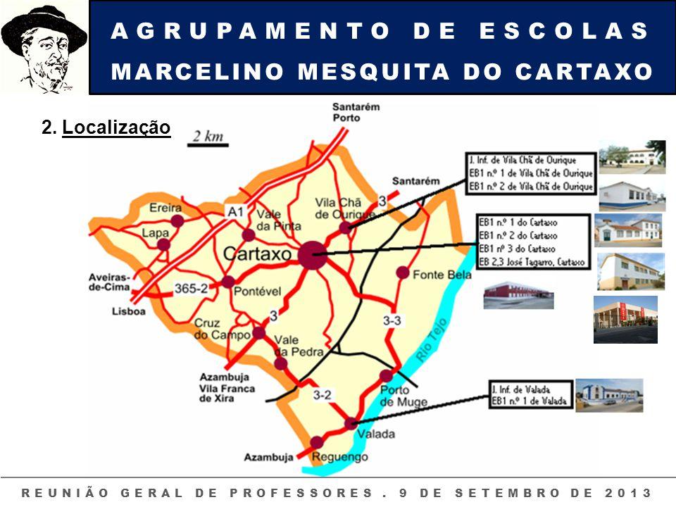 AGRUPAMENTO DE ESCOLAS MARCELINO MESQUITA DO CARTAXO REUNIÃO GERAL DE PROFESSORES. 9 DE SETEMBRO DE 2013 2. Localização