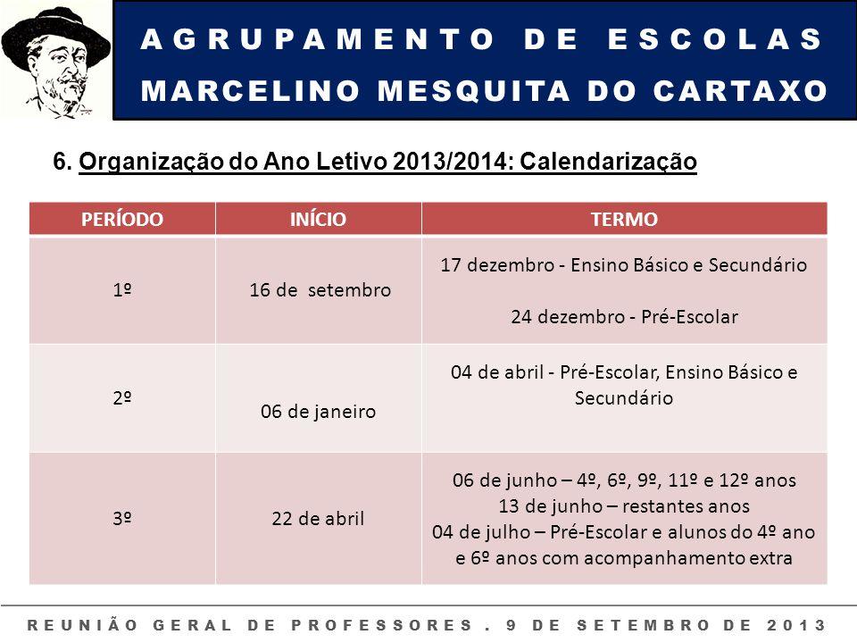 AGRUPAMENTO DE ESCOLAS MARCELINO MESQUITA DO CARTAXO REUNIÃO GERAL DE PROFESSORES. 9 DE SETEMBRO DE 2013 6. Organização do Ano Letivo 2013/2014: Calen