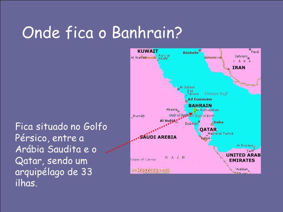 Onde fica o Banhrain? Fica situado no Golfo Pérsico, entre a Arábia Saudita e o Qatar, sendo um arquipélago de 33 ilhas.