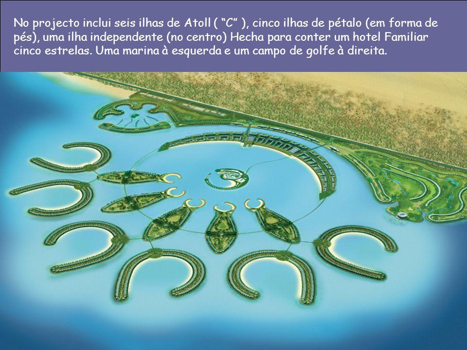 No projecto inclui seis ilhas de Atoll ( C ), cinco ilhas de pétalo (em forma de pés), uma ilha independente (no centro) Hecha para conter um hotel Fa