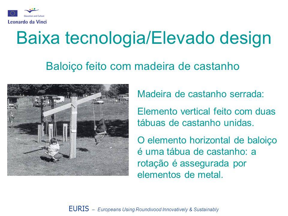 EURIS – Europeans Using Roundwood Innovatively & Sustainably Baixa tecnologia/Elevado design Baloiço feito com madeira de castanho Madeira de castanho
