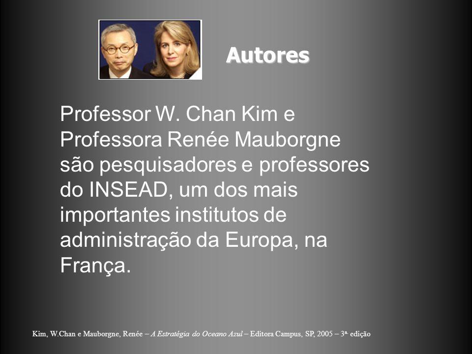 Autores Professor W. Chan Kim e Professora Renée Mauborgne são pesquisadores e professores do INSEAD, um dos mais importantes institutos de administra