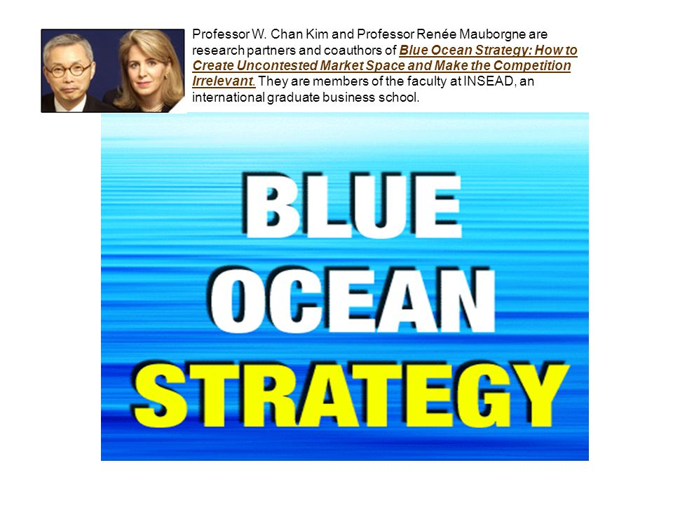 Professor W. Chan Kim and Professor Renée Mauborgne are research partners and coauthors of Blue Ocean Strategy: How to Create Uncontested Market Space