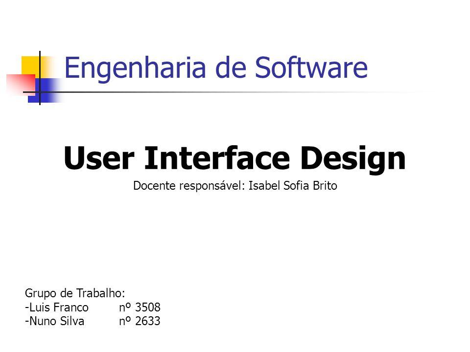 Engenharia de Software User Interface Design Docente responsável: Isabel Sofia Brito Grupo de Trabalho: -Luis Franconº 3508 -Nuno Silvanº 2633