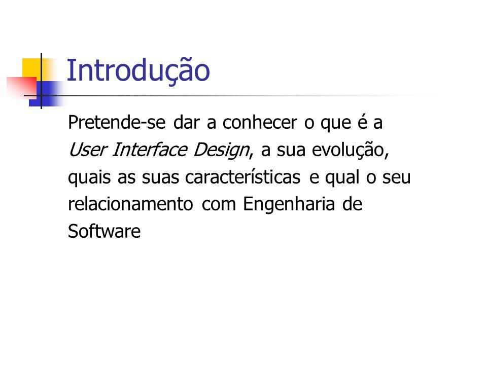 Introdução Pretende-se dar a conhecer o que é a User Interface Design, a sua evolução, quais as suas características e qual o seu relacionamento com E