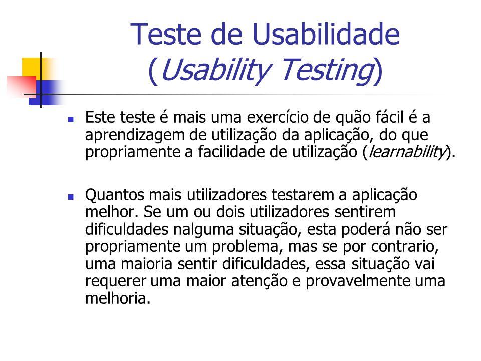 Teste de Usabilidade (Usability Testing) Este teste é mais uma exercício de quão fácil é a aprendizagem de utilização da aplicação, do que propriament