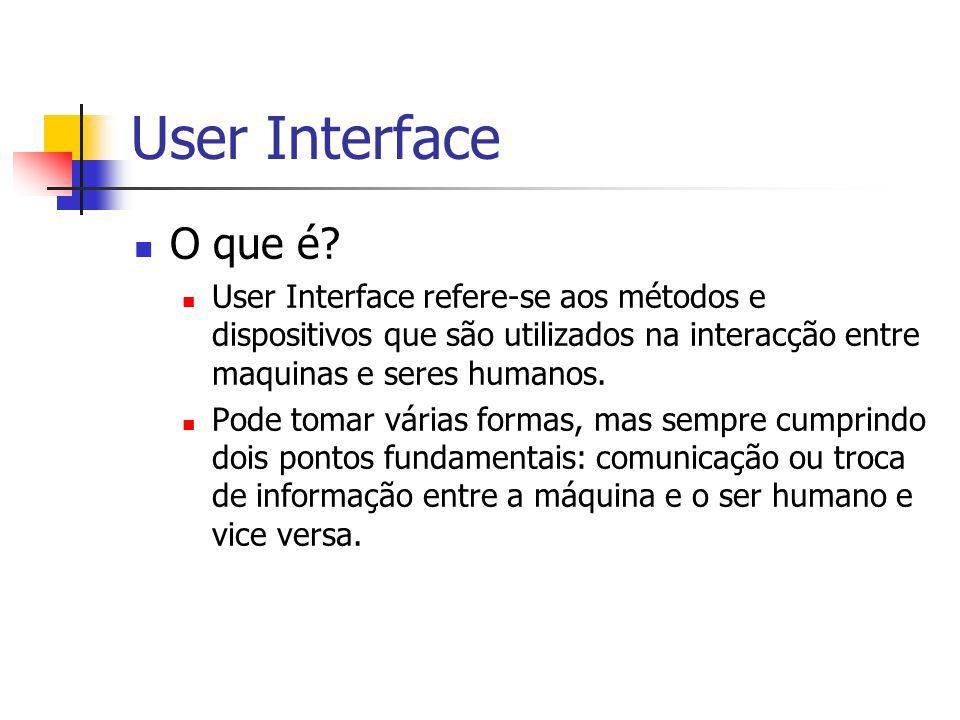 User Interface O que é? User Interface refere-se aos métodos e dispositivos que são utilizados na interacção entre maquinas e seres humanos. Pode toma