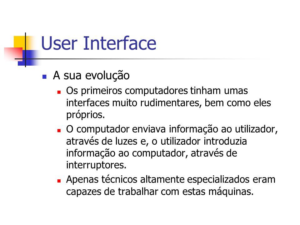User Interface A sua evolução Os primeiros computadores tinham umas interfaces muito rudimentares, bem como eles próprios. O computador enviava inform