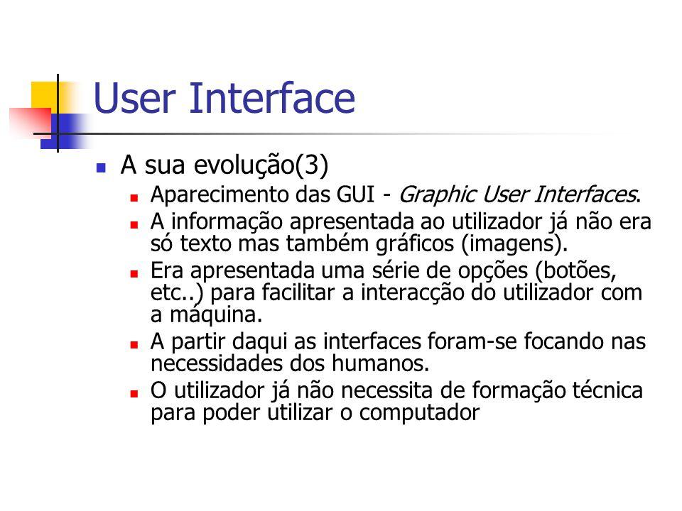 User Interface A sua evolução(3) Aparecimento das GUI - Graphic User Interfaces. A informação apresentada ao utilizador já não era só texto mas também