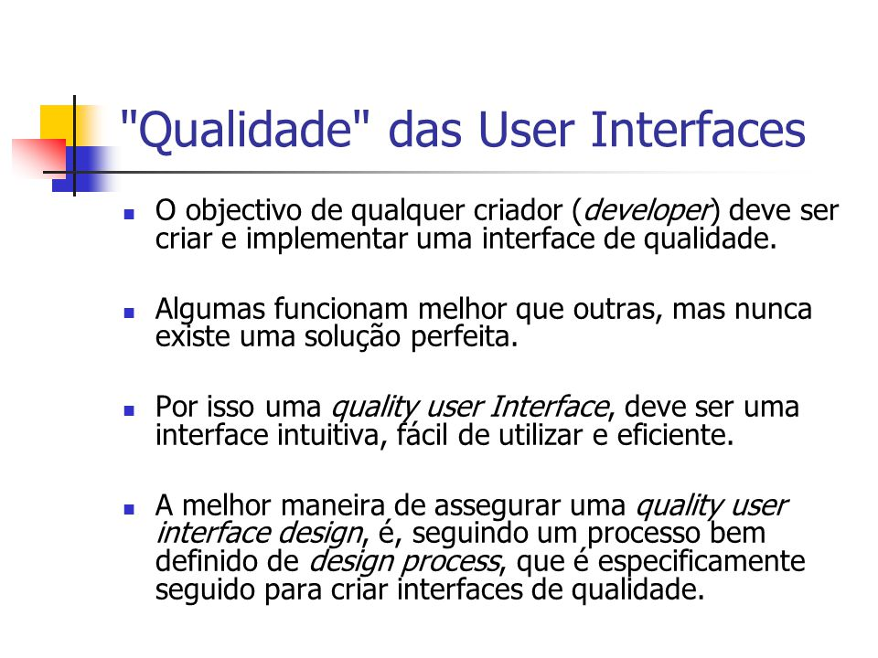 Qualidade das User Interfaces O objectivo de qualquer criador (developer) deve ser criar e implementar uma interface de qualidade.