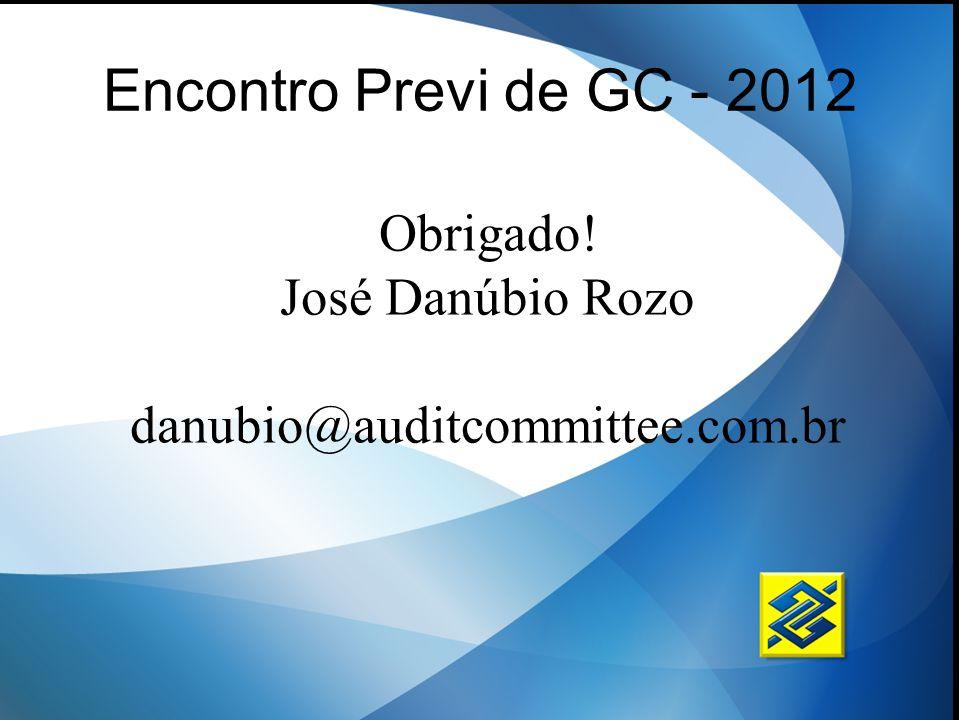 Encontro Previ de GC - 2012 Obrigado! José Danúbio Rozo danubio@auditcommittee.com.br
