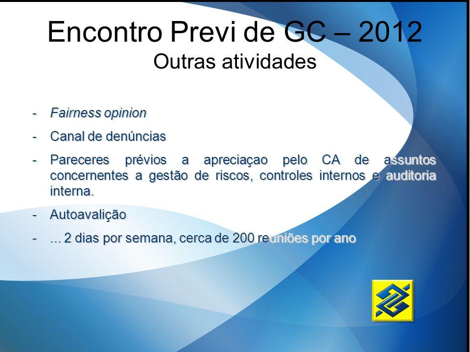 Encontro Previ de GC – 2012 Outras atividades -Fairness opinion -Canal de denúncias -Pareceres prévios a apreciaçao pelo CA de assuntos concernentes a