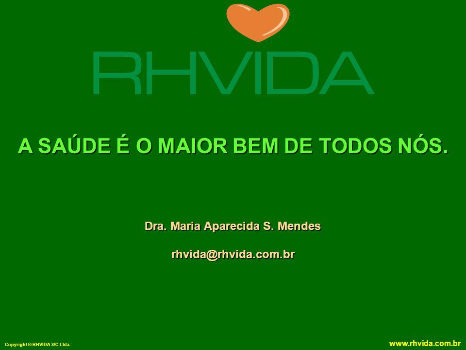 Copyright © RHVIDA S/C Ltda.www.rhvida.com.br A SAÚDE É O MAIOR BEM DE TODOS NÓS.