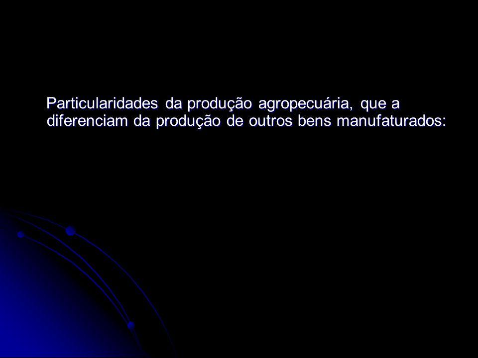 Particularidades da produção agropecuária, que a diferenciam da produção de outros bens manufaturados: Particularidades da produção agropecuária, que
