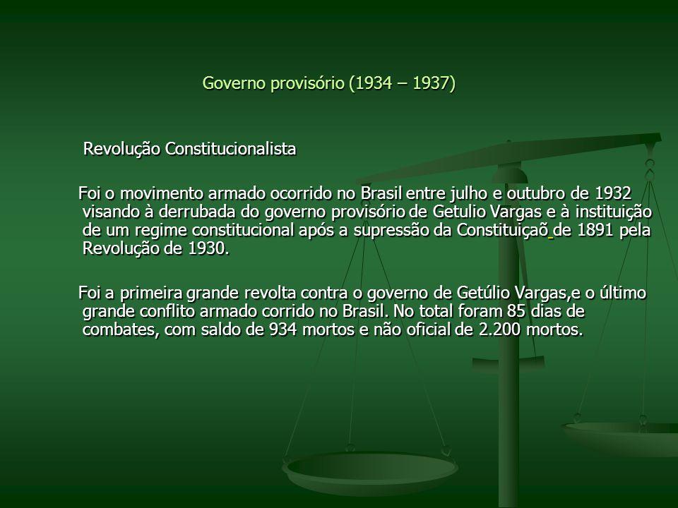 Governo provisório (1934 – 1937) Revolução Constitucionalista Revolução Constitucionalista Foi o movimento armado ocorrido no Brasil entre julho e out