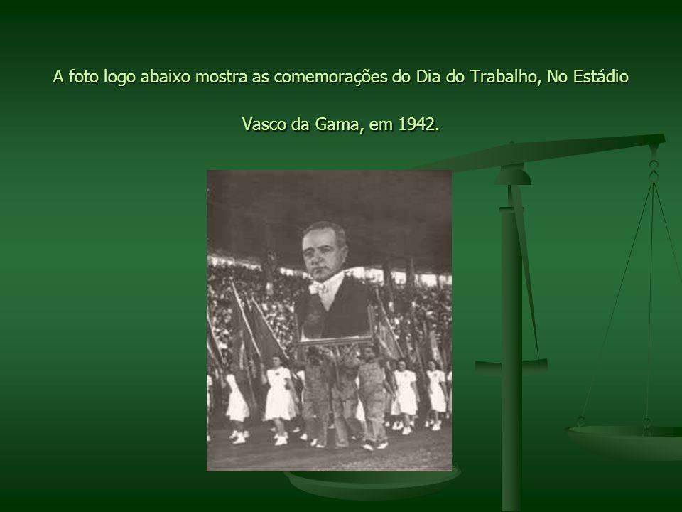 A foto logo abaixo mostra as comemorações do Dia do Trabalho, No Estádio Vasco da Gama, em 1942.