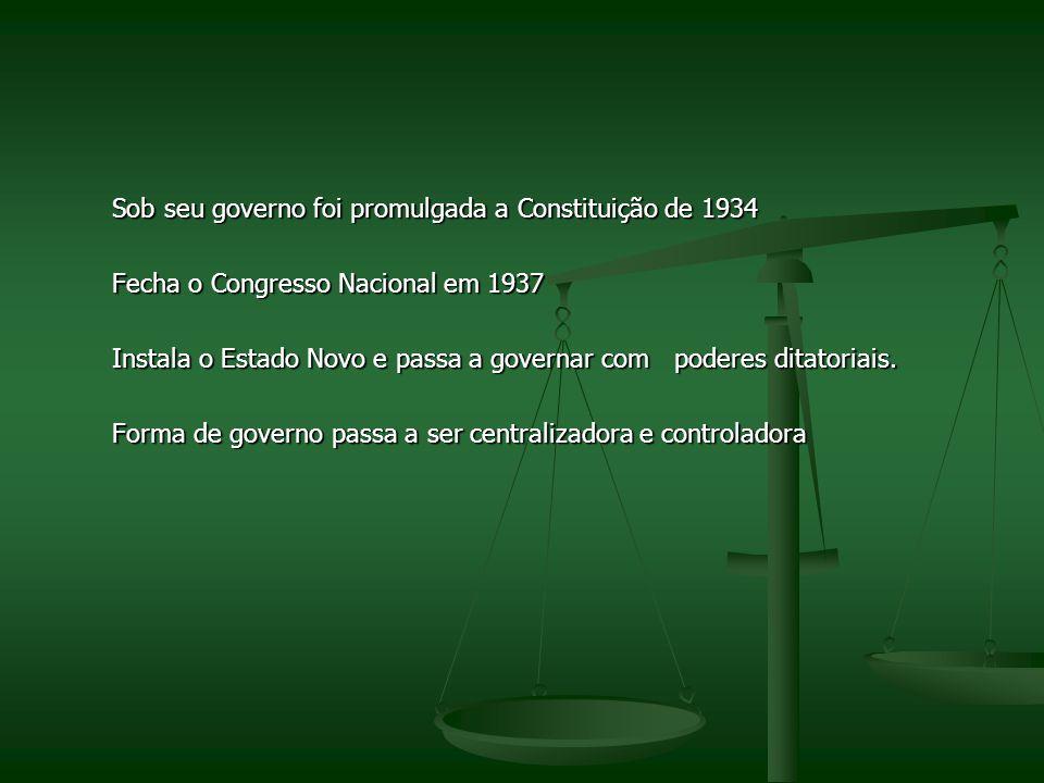 Sob seu governo foi promulgada a Constituição de 1934 Sob seu governo foi promulgada a Constituição de 1934 Fecha o Congresso Nacional em 1937 Fecha o