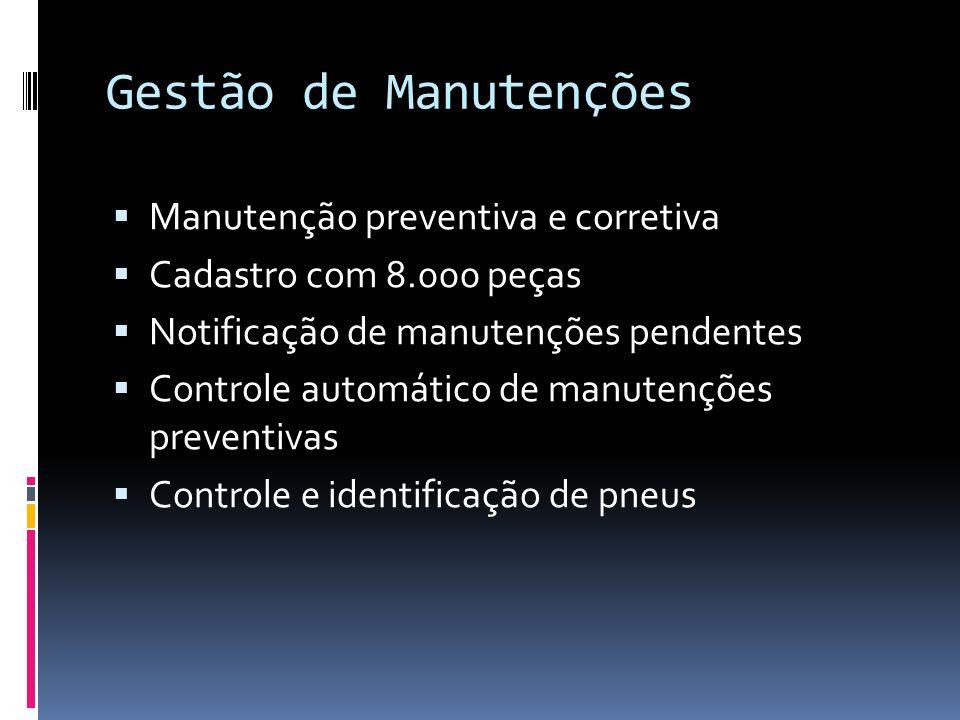 Gestão de Manutenções Manutenção preventiva e corretiva Cadastro com 8.000 peças Notificação de manutenções pendentes Controle automático de manutenções preventivas Controle e identificação de pneus