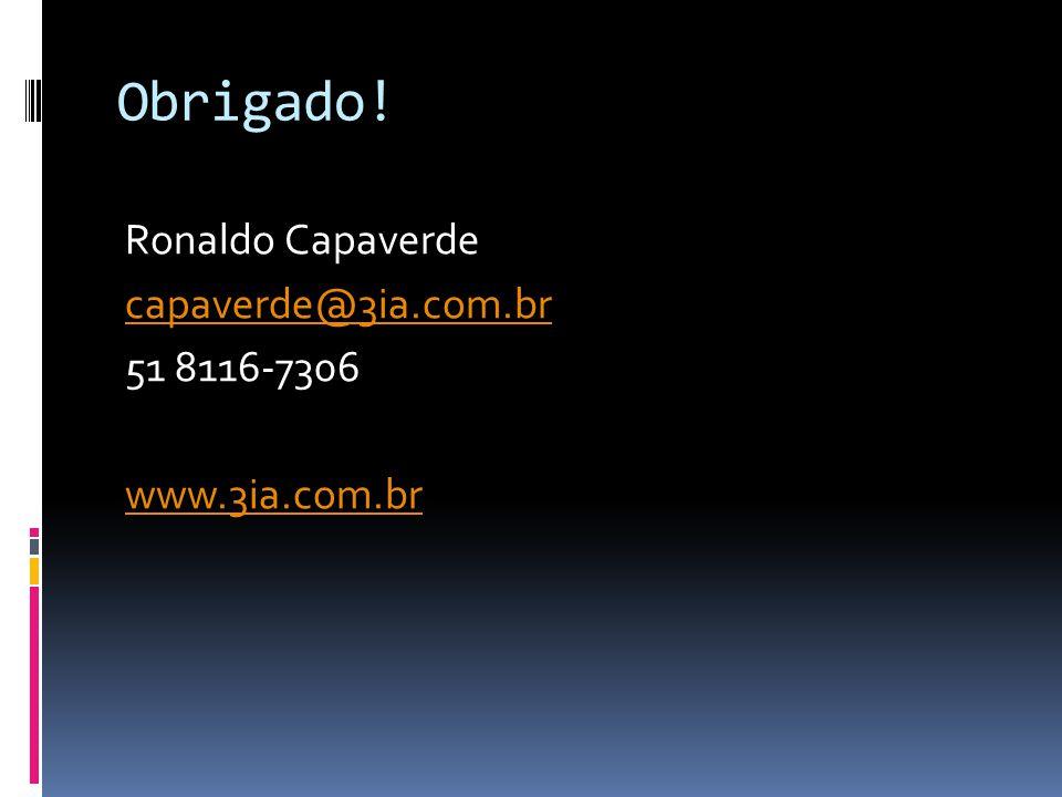 Obrigado! Ronaldo Capaverde capaverde@3ia.com.br 51 8116-7306 www.3ia.com.br