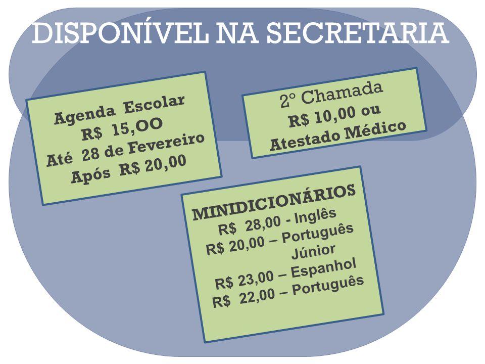 DISPONÍVEL NA SECRETARIA Agenda Escolar R$ 15,OO Até 28 de Fevereiro Após R$ 20,00 2º Chamada R$ 10,00 ou Atestado Médico MINIDICIONÁRIOS R$ 28,00 - I