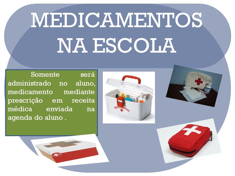 MEDICAMENTOS NA ESCOLA Somente será administrado no aluno, medicamento mediante prescrição em receita médica enviada na agenda do aluno.