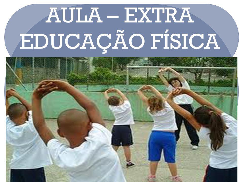 AULA – EXTRA EDUCAÇÃO FÍSICA