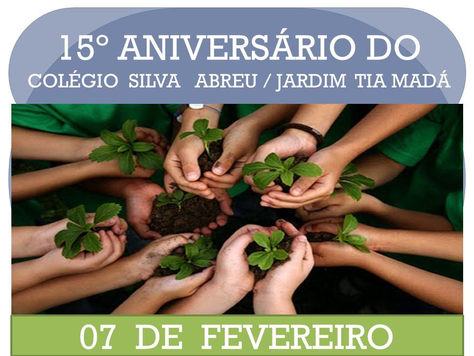 15º ANIVERSÁRIO DO COLÉGIO SILVA ABREU / JARDIM TIA MADÁ 07 DE FEVEREIRO