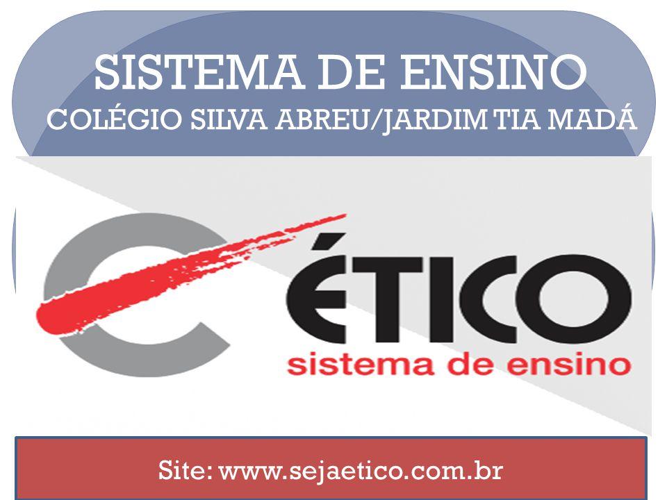 SISTEMA DE ENSINO COLÉGIO SILVA ABREU/JARDIM TIA MADÁ Site: www.sejaetico.com.br