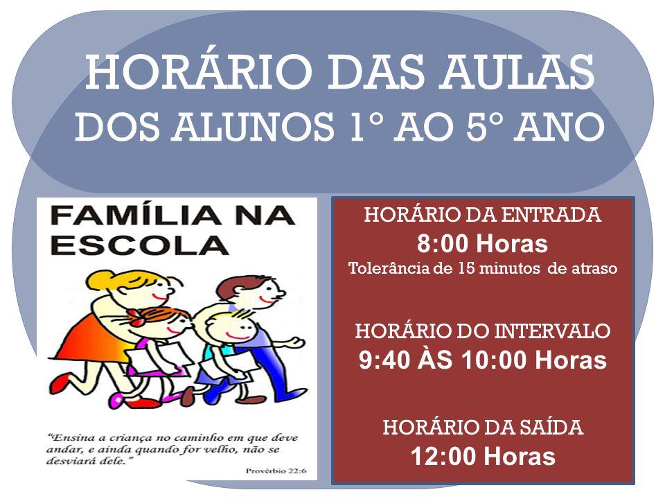 HORÁRIO DAS AULAS DOS ALUNOS 1º AO 5º ANO HORÁRIO DA ENTRADA 8:00 Horas Tolerância de 15 minutos de atraso HORÁRIO DO INTERVALO 9:40 ÀS 10:00 Horas HO