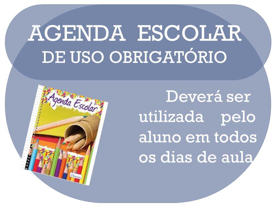 AGENDA ESCOLAR DE USO OBRIGATÓRIO Deverá ser utilizada pelo aluno em todos os dias de aula.