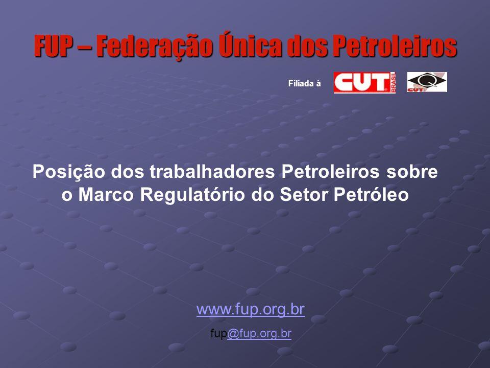 FUP – Federação Única dos Petroleiros www.fup.org.br fup@fup.org.br@fup.org.br Posição dos trabalhadores Petroleiros sobre o Marco Regulatório do Setor Petróleo Filiada à