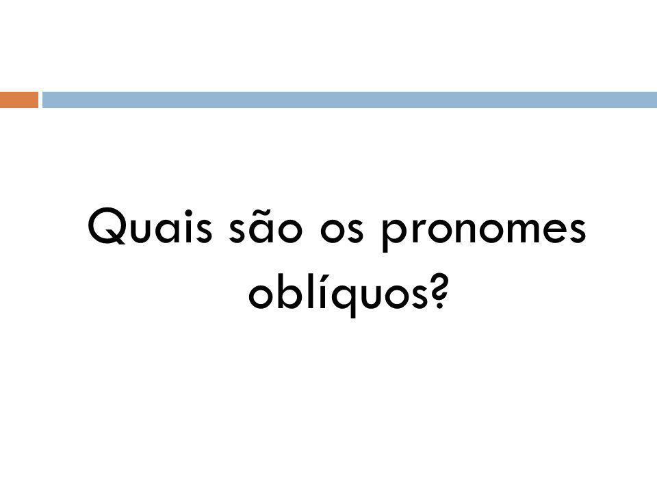 Quais são os pronomes oblíquos?